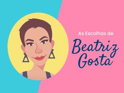 As escolhas de Beatriz Gosta